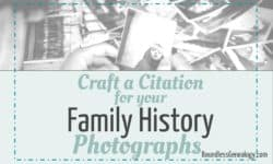 Craft a Citation for Your Family History Photographs -- Boundless Genealogy