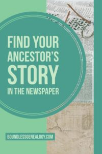 Find Your Ancestor's STORY in the Newspaper -- Boundless Genealogy