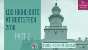 LDS Highlights at RootsTech Part 2 -- Boundless Genealogy