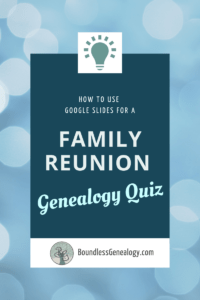 How to Use Google Slides for a Family Reunion Genealogy Quiz - Boundless Genealogy
