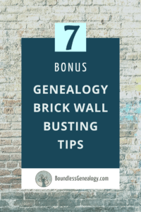 7 Bonus Genealogy Brick Wall Busting Tips help you solve your most difficult case.