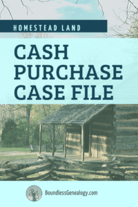 A Homestead Land Cash Purchase Case File is full of genealogy clues.
