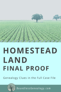A Homestead Land Final Proof Case File is chock full of genealogy clues. Learn how to order your ancestor's full case file and all the amazing info you could find in it.